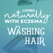 Living Naturally with Eczema Tip: Washing Hair